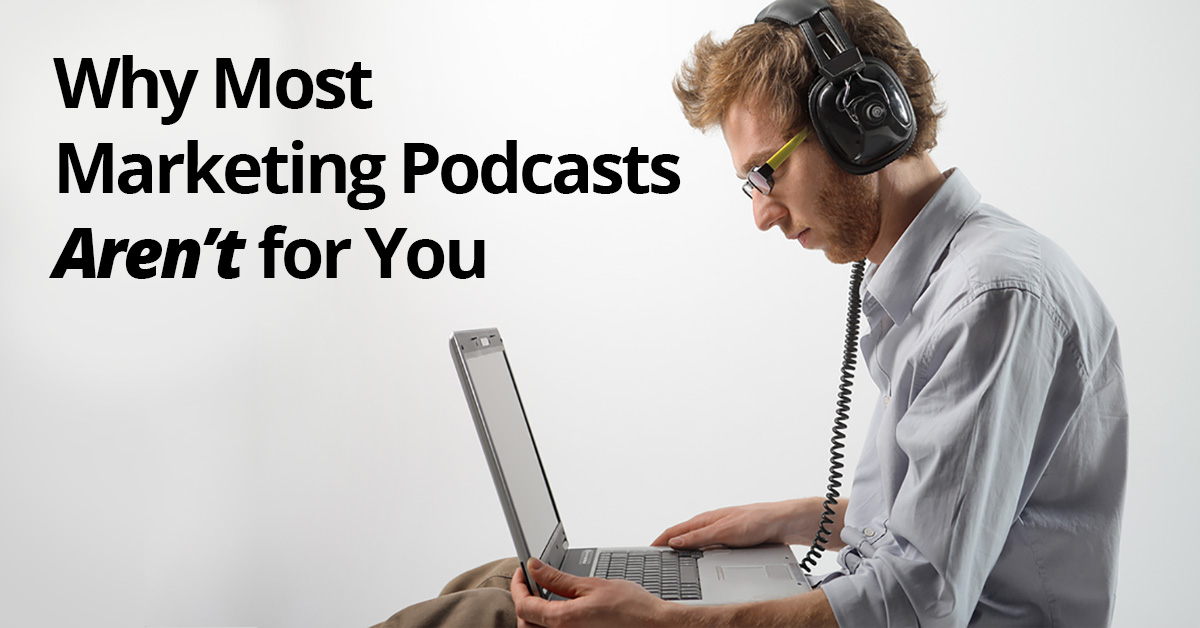 Why Most Marketing Podcasts Aren't for You