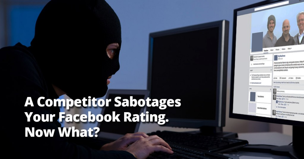 A Competitor Sabotages Your Facebook Rating. Now What?