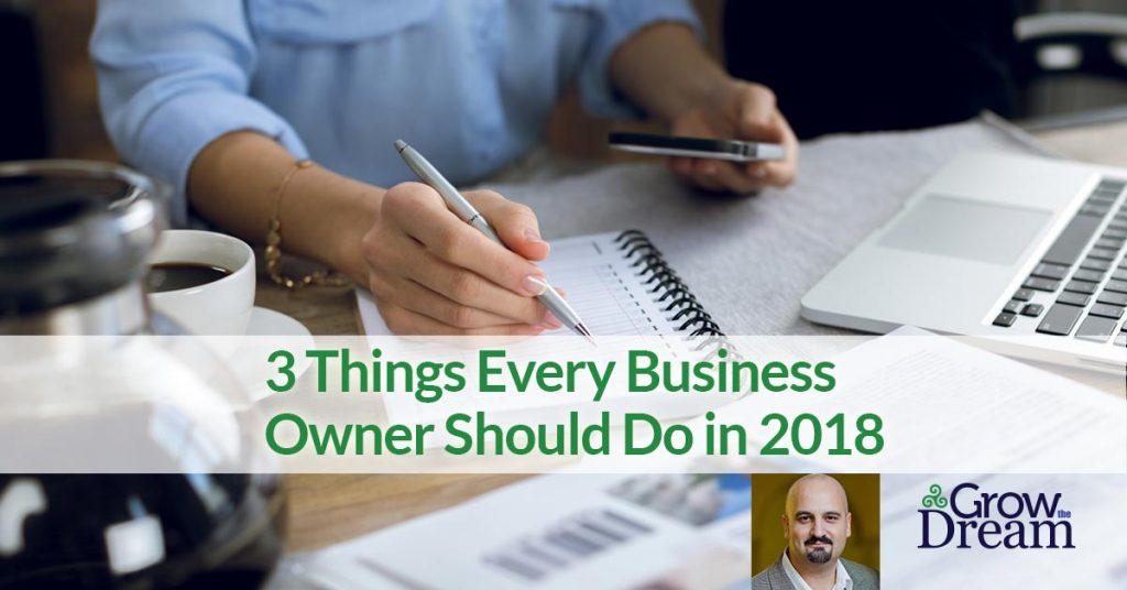 3 Things Every Business Owner Should Do in 2018