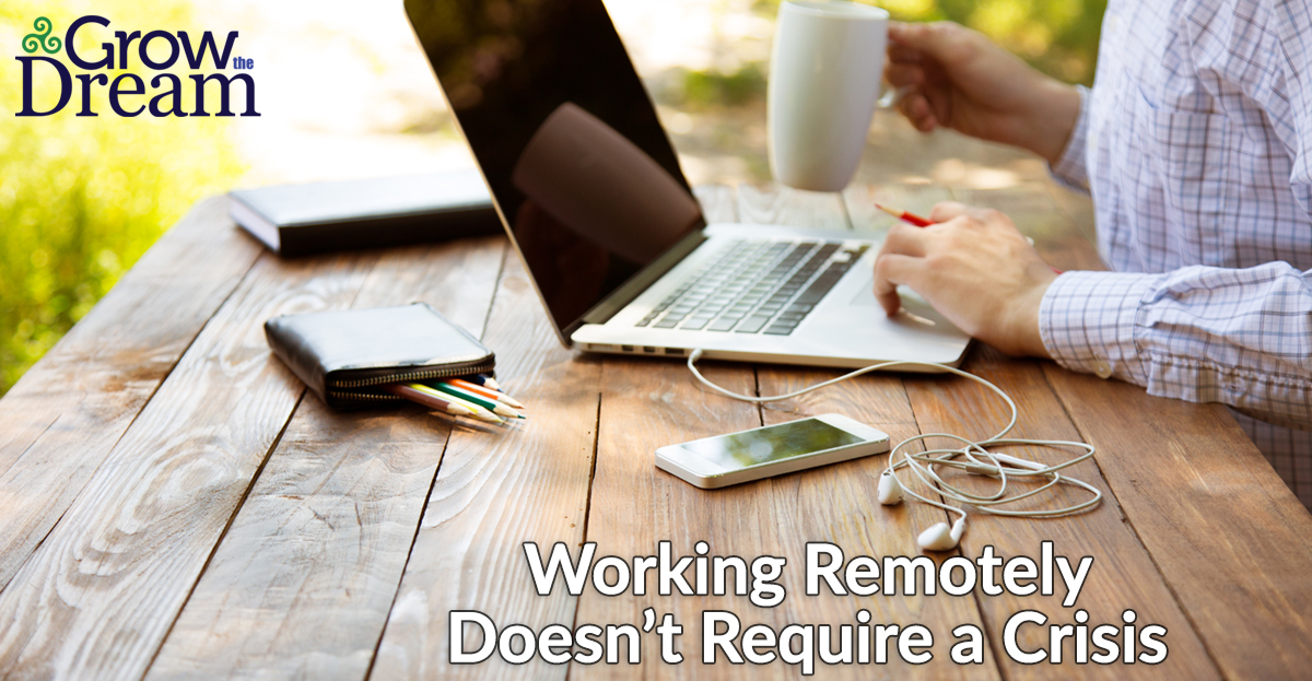 Working Remotely Doesn't Require a Crisis