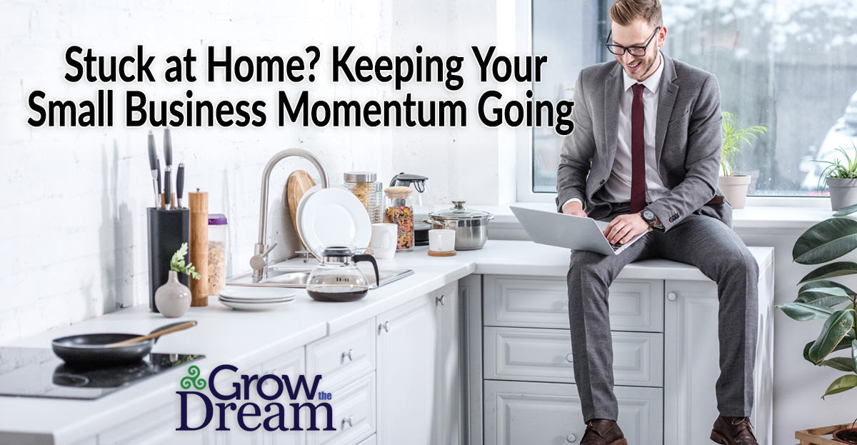Stuck at Home? Keeping Your Small Business Momentum Going