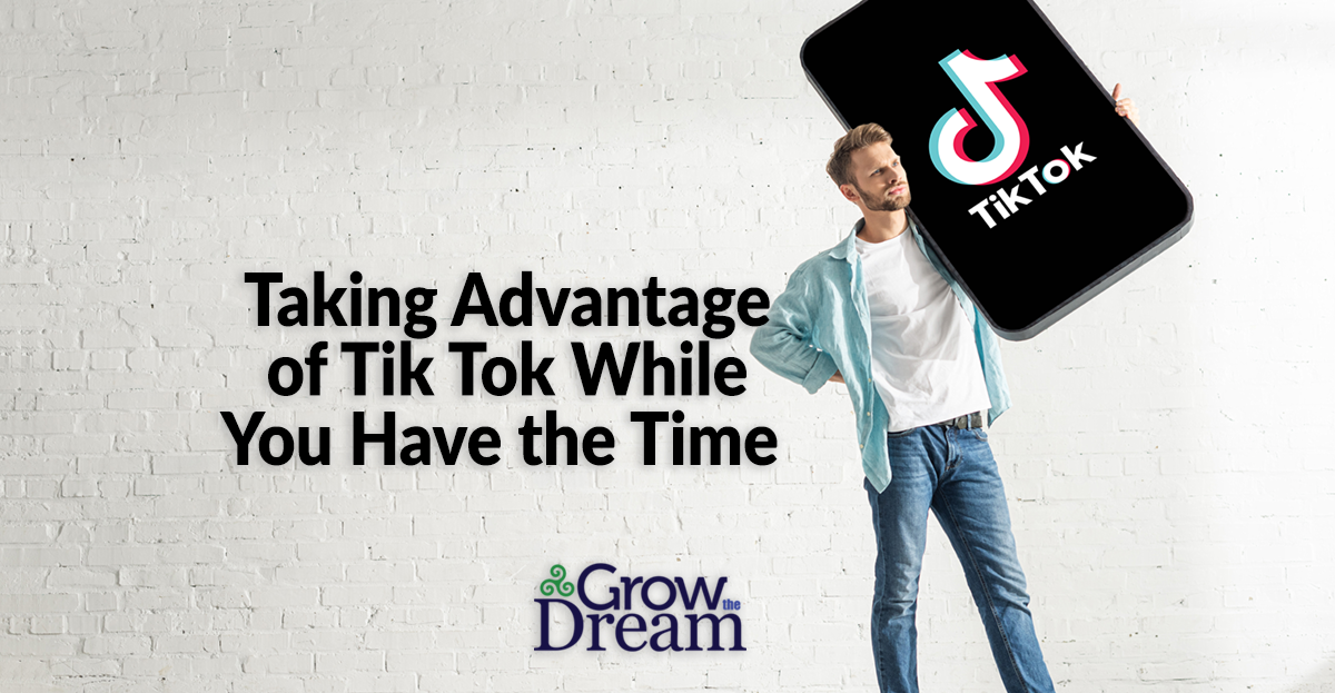 Taking Advantage of Tik Tok While You Have the Time