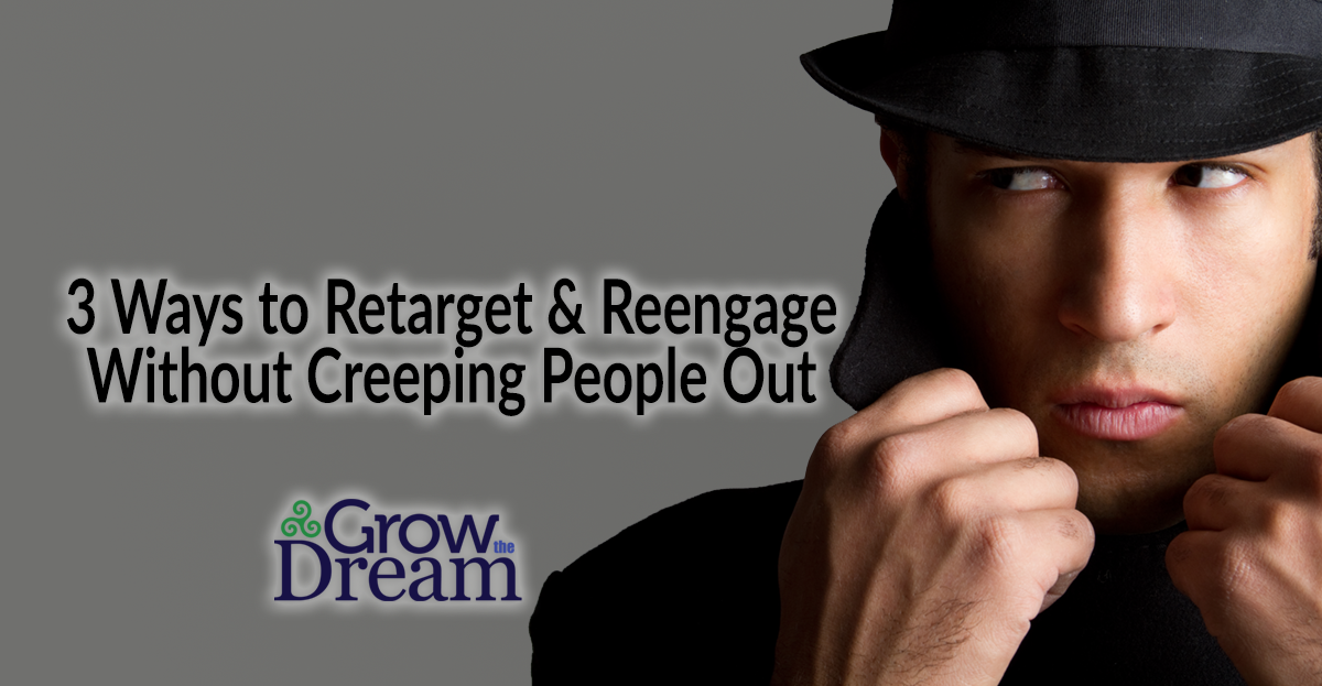 3 Ways to Retarget & Reengage Without Creeping People Out